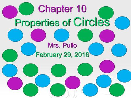 Chapter 10 Properties of Circles Mrs. Pullo February 29, 2016.