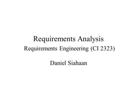Requirements Analysis Requirements Engineering (CI 2323) Daniel Siahaan.