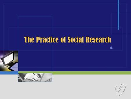 The Practice of Social Research d.. An Introduction to Inquiry Human Inquiry and Science Paradigms, Theory, and social Research The ethics and Politics.