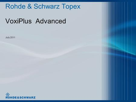 Rohde & Schwarz Topex VoxiPlus Advanced July 2011.