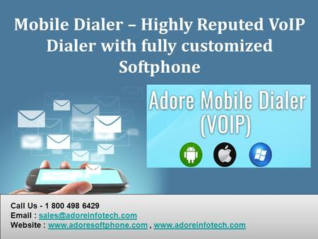 Page 1 Mobile Dialer – Highly Reputed VoIP Dialer with fully customized Softphone Call Us - 1 800 498 6429