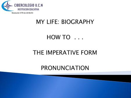 MY LIFE: BIOGRAPHY HOW TO... THE IMPERATIVE FORM PRONUNCIATION.