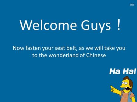 Welcome Guys ! Now fasten your seat belt, as we will take you to the wonderland of Chinese.