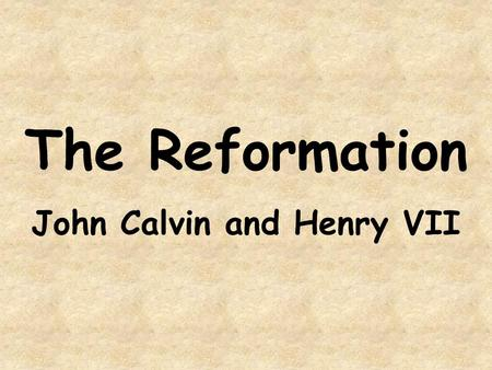The Reformation John Calvin and Henry VII. The __________ was a movement to reform the corruption of the ______ Church. The second famous ________ leader.