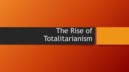 The Rise of Totalitarianism. What is Totalitarianism? Totalitarian state- a government that aims to control the political, economic, social, intellectual,