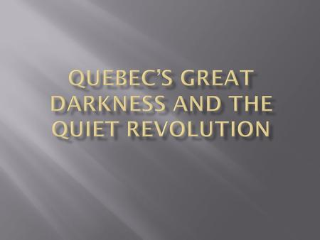 " Quebec under leadership of Premier Maurice Duplessis and the ""Union Nationale""  Roman Catholic Church dominant – urged Quebekers to turn their backs."