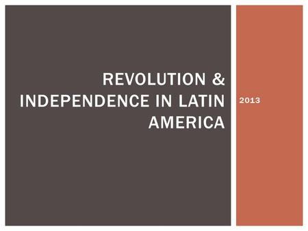 2013 REVOLUTION & INDEPENDENCE IN LATIN AMERICA. CENTURIES OF EUROPEAN COLONIZATIO N.