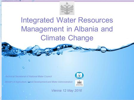 Integrated Water Resources Management in Albania and Climate Change Technical Secretariat of National Water Council Ministry of Agriculture, Rural Development.
