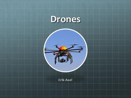 Drones Erik Axel. Drone Applications 1. Military 2. Commercial 3. Service.