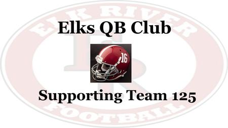 Elks QB Club Supporting Team 125. Elks QB Club - Founded in the fall of 1958 QB Club Purpose: This is a non-profit booster club made up of parents and.