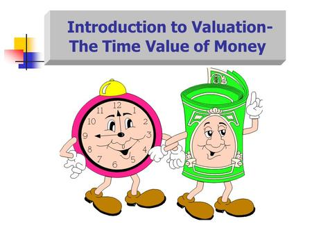 Introduction to Valuation- The Time Value of Money.