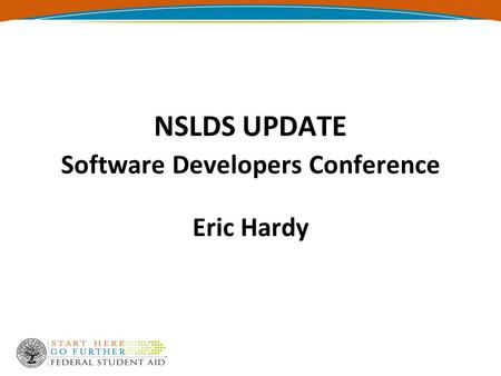 NSLDS UPDATE Software Developers Conference Eric Hardy.