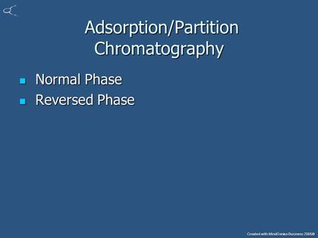 Created with MindGenius Business 2005® Adsorption/Partition Chromatography Adsorption/Partition Chromatography Normal Phase Normal Phase Reversed Phase.