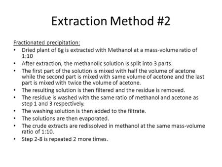 Extraction Method #2 Fractionated precipitation: Dried plant of 6g is extracted with Methanol at a mass-volume ratio of 1:10 After extraction, the methanolic.