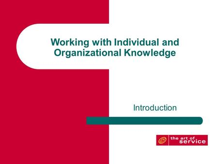 Working with Individual and Organizational Knowledge Introduction.