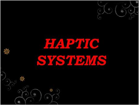 HAPTIC SYSTEMS.