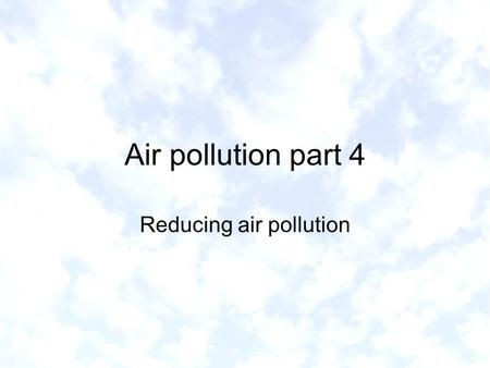 Air pollution part 4 Reducing air pollution. Montreal Protocol 1987: Goal was to reduce CFC emissions by 35% between 1989 and 2000 1992: Copenhagen Protocol.