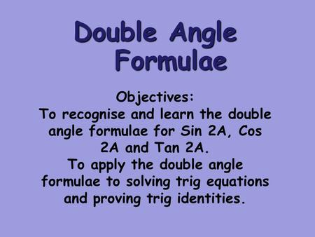 Bilborough College Maths - core 4 double angle formulae (Adrian)
