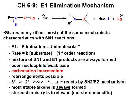 "CH 6-9: E1 Elimination Mechanism - E1: ""Elimination….Unimolecular"" - Rate = k [substrate] (1 st order reaction) Shares many (if not most) of the same mechanistic."