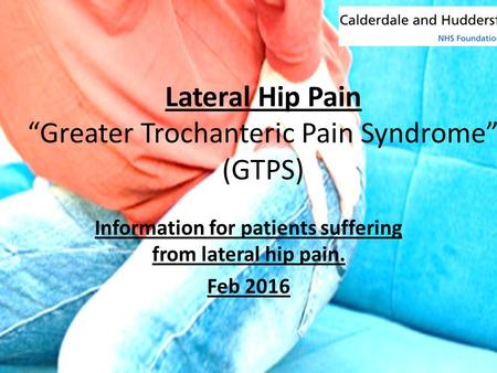 "Lateral Hip Pain ""Greater Trochanteric Pain Syndrome"" (GTPS)"
