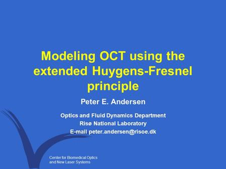 Center for Biomedical Optics and New Laser Systems Modeling OCT using the extended Huygens-Fresnel principle Peter E. Andersen Optics and Fluid Dynamics.