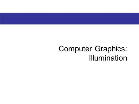Computer Graphics: Illumination. 2 of 50  Illumination (lighting) model: determine the color of a surface point by simulating some light attributes.