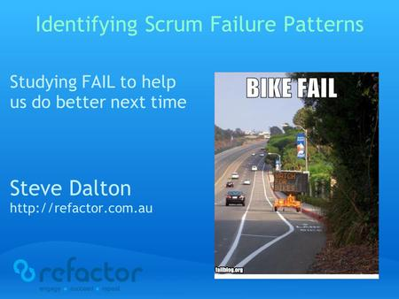 Identifying Scrum Failure Patterns Studying FAIL to help us do better next time Steve Dalton