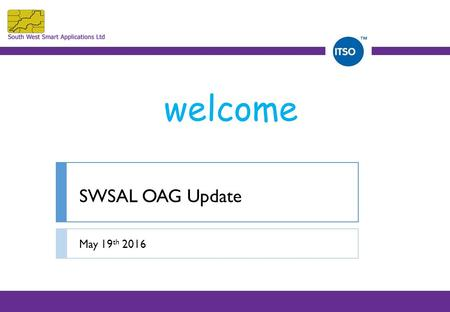 May 19 th 2016 SWSAL OAG Update welcome. CMs and IPEs Applied.