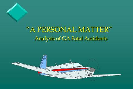 """A PERSONAL MATTER"" Analysis of GA Fatal Accidents."