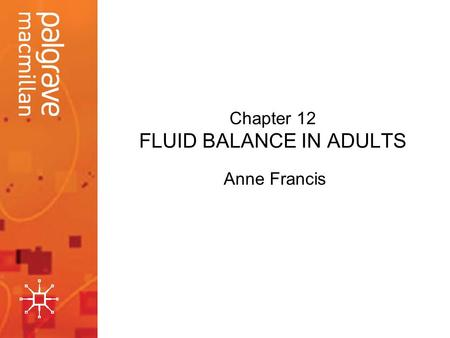 Chapter 12 FLUID BALANCE IN ADULTS Anne Francis. Introduction This presentation investigates severe burn injuries, and their impact on fluid balance in.