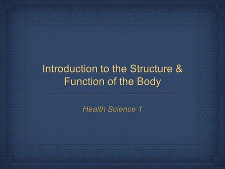 Introduction to the Structure & Function of the Body Health Science 1.