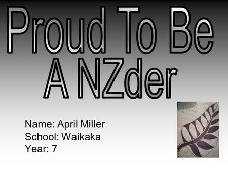 Name: April Miller School: Waikaka Year: 7. Sir Ed Among all great achievers in this country I think Sir Ed should be most respected out of them all.