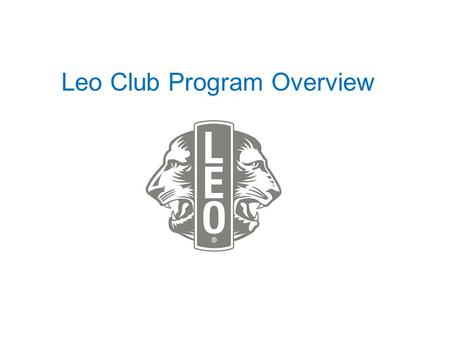 Leo Club Program Overview. Leos: A Vital Branch of the Lions Family Tree Program Overview & Approach.