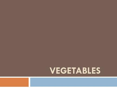 VEGETABLES. Botanical Names for Vegetables - Parts of plant from which they come.  Tubers - potato  Bulbs - chives, onions, garlic, leeks, shallots.