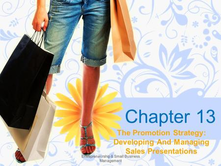 Chapter 13 The Promotion Strategy: Developing And Managing Sales Presentations Entrepreneurship & Small Business Management.