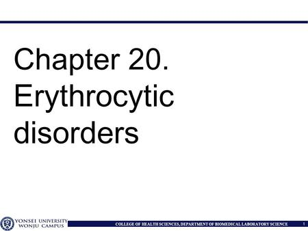 1 COLLEGE OF HEALTH SCIENCES, DEPARTMENT OF BIOMEDICAL LABORATORY SCIENCE Chapter 20. Erythrocytic disorders.