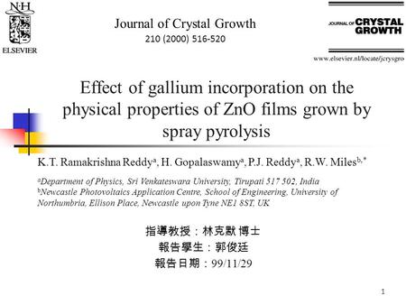 Effect of gallium incorporation on the physical properties of ZnO films grown by spray pyrolysis 指導教授:林克默 博士 報告學生:郭俊廷 報告日期: 99/11/29 Journal of Crystal.
