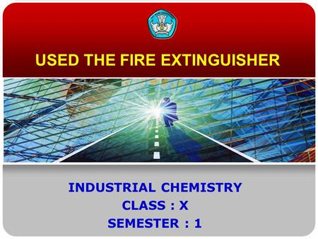 USED THE FIRE EXTINGUISHER INDUSTRIAL CHEMISTRY CLASS : X SEMESTER : 1.