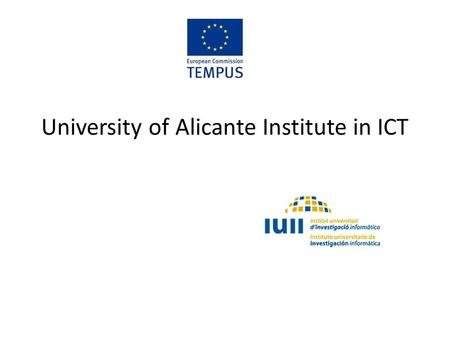 University of Alicante Institute in ICT. What is? A research body attached to the University of Alicante High level research in the fields of – computing.
