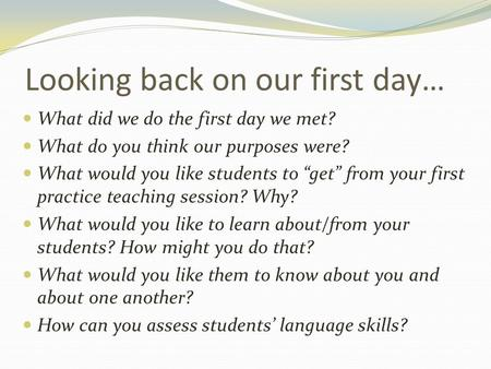 "Looking back on our first day… What did we do the first day we met? What do you think our purposes were? What would you like students to ""get"" from your."
