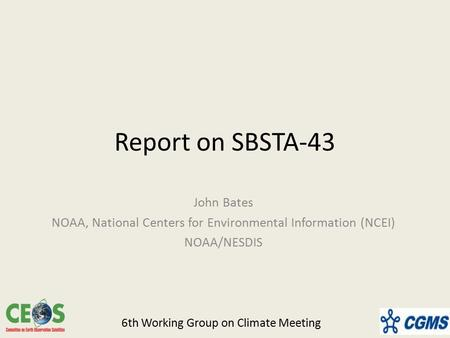 Report on SBSTA-43 John Bates NOAA, National Centers for Environmental Information (NCEI) NOAA/NESDIS 6th Working Group on Climate Meeting.