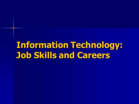 Information Technology: Job Skills and Careers. Job Skills As Information Technology is introduced in the workplace, employees are being required to learn.