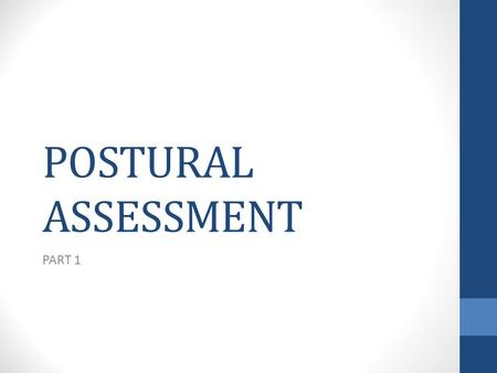 POSTURAL ASSESSMENT PART 1. HOW TO CONDUCT PA Perform in a private area Assess on a flat floor A plumb line or assessment wall should be used as a reference.