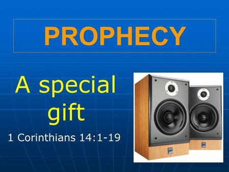 PROPHECY A special gift 1 Corinthians 14:1-19. PROPHETS?