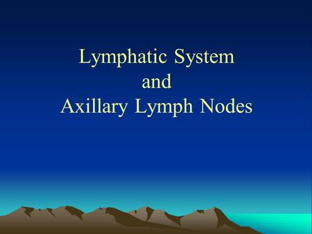 Lymphatic System and Axillary Lymph Nodes. Objectives  Discuss Lymph, Lymphatic vessels, Lymphatic nodules and Lymphoid organs.  Enlist functions of.
