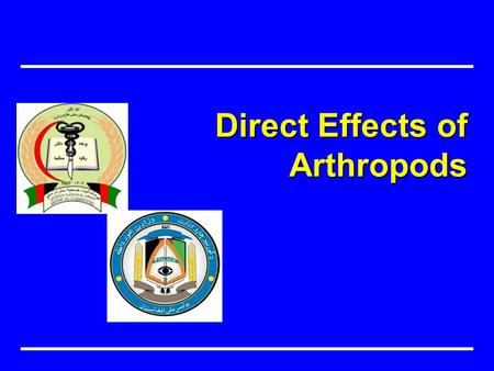 Direct Effects of Arthropods. Prevent Disease, Disability and Premature Death Recall the direct medical effects of selected arthropods on humans. Objective.