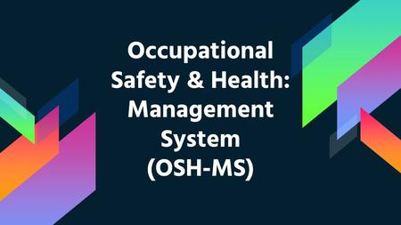 Occupational Safety & Health: Management System (OSH-MS)