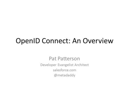 OpenID Connect: An Overview Pat Patterson Developer Evangelist Architect