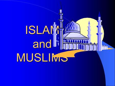 ISLAM and MUSLIMS. Islam and Muslims ISLAM means Submission - derived from 'Silm' or 'Salam' meaning PEACE. MUSLIM – a person who submits to One GOD: