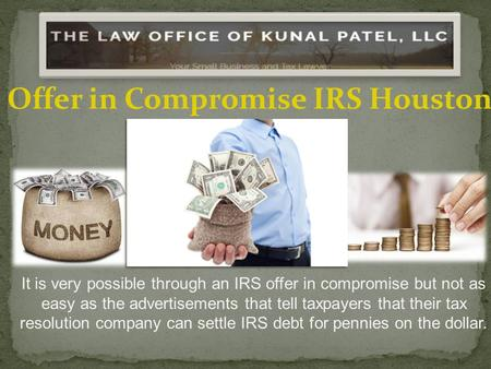 It is very possible through an IRS offer in compromise but not as easy as the advertisements that tell taxpayers that their tax resolution company can.